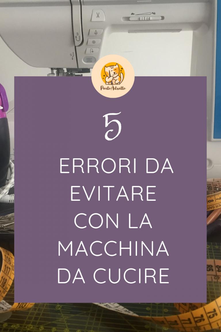 5 Errori da evitare con la macchina da cucire